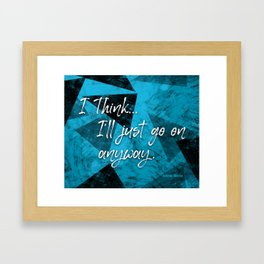 I'll Go On Anyway — Quote Framed Art Print