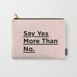 Say Yes More Than No motivational typography poster design home wall bedroom decor Carry-All Pouch
