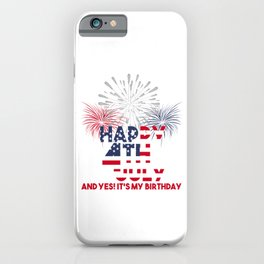 4th Of July Yes It's My Birthday Freedom Free America USA Independence Day Gift iPhone Case