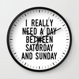 I REALLY NEED A DAY BETWEEN SATURDAY AND SUNDAY (White) Wall Clock