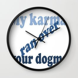 My Karma Ran Over Your Dogma Wall Clock
