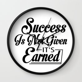 Success Is Not Given It's Earned Wall Clock