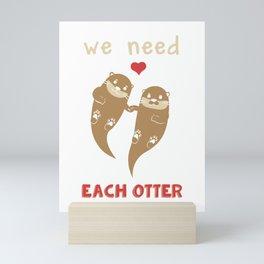 We Need Each Otter Gifts Mini Art Print