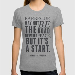 Chef Anthony Bourdain quote, barbecue, road to world peace, food, kitchen, foodporn, travel, cooking T-shirt