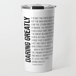 Daring greatly, It is not the critic who counts, the credit belongs to the Man in the Arena - Quote  Travel Mug