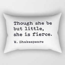 Though She Be But Little She Is Fierce, William Shakespeare Quote Rectangular Pillow
