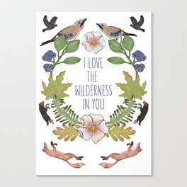 i love the wilderness in you Canvas Print