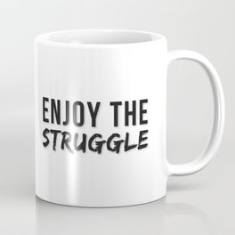Enjoy the Struggle Coffee Mug