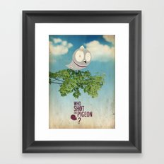 WHO SHOT THE PIGEON? Framed Art Print