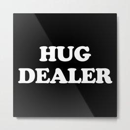 Hug Dealer Funny Quote Metal Print