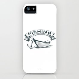 Fishing is my Management iPhone Case