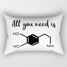 All you need is dopamine Rectangular Pillow