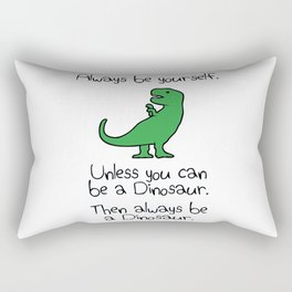 Always Be Yourself, Unless You Can Be A Dinosaur Rectangular Pillow