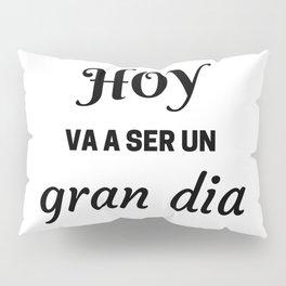HOY VA A SER UN GRAN DIA - SPANISH Pillow Sham