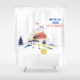 We're all here. Let's mingle! Shower Curtain