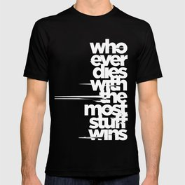 whoever dies with the most stuff wins T-shirt