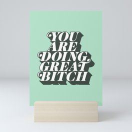 YOU ARE DOING GREAT BITCH mint green Mini Art Print