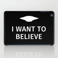 i want to believe iPad Cases featuring I want to believe by Fabian Bross