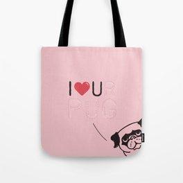 I LOVE UR PUG Tote Bag