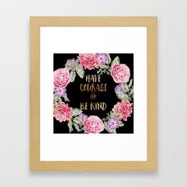 Have Courage and Be Kind - Black / Gold Framed Art Print
