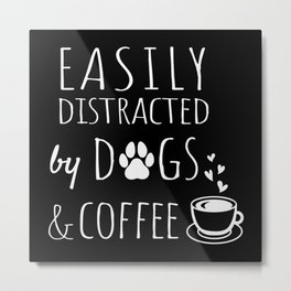Easily Distracted By Dogs And Coffee Metal Print