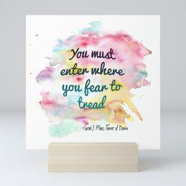 Enter where you fear to tread | Tower of Dawn Mini Art Print