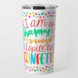 I am so happy ... confetti. Travel Mug