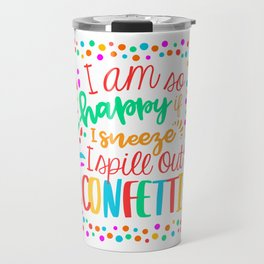 I am so happy ... confetti. Travel Mug