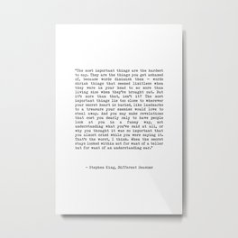 The Most Important Things Are The Hardest To Say Life Quote By Stephen King, Creative And Motivation Metal Print