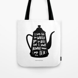 I Say Let the World Go to Hell But I Shall Always Have My Tea Black and White kitchen home decor Tote Bag