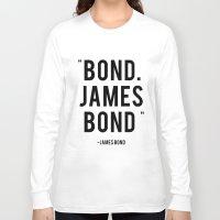 bond Long Sleeve T-shirts featuring Bond James Bond Quote by Chris Bergeron