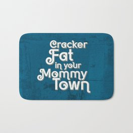 Cracker Fat in your Mommy Town Bath Mat
