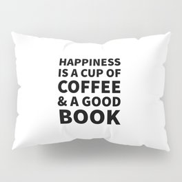 Happiness is a Cup of Coffee & a Good Book Pillow Sham