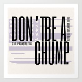 Don't be a Chump Art Print