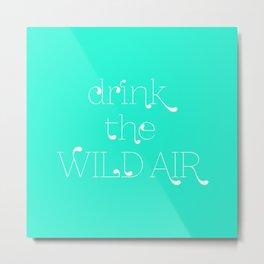 Drink the Wild Air Metal Print