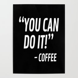You Can Do It - Coffee (Black & White) Poster