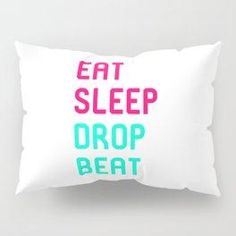Eat Sleep Drop Beat High Pitch Pillow Sham