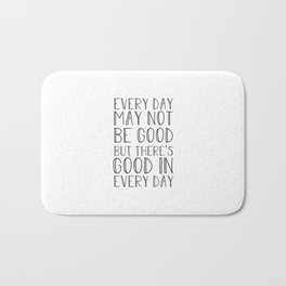 Every day may not be good Bath Mat