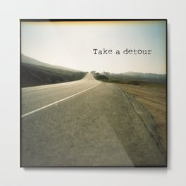 Take A Detour Metal Print