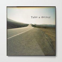 Take A Detour Metal Print
