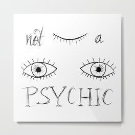 not a psychic Metal Print
