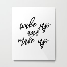 Wake Up And Make Up, Fashion Quote Print, Fashion Poster, Fashion Printable, Make Up Metal Print