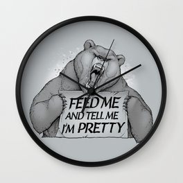 Feed Me And Tell Me I'm Pretty Bear Wall Clock