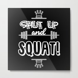 Shut Up And Squat Gym Metal Print