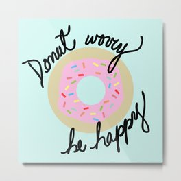 Donut Worry Be Happy Metal Print