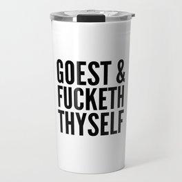 GOEST AND FUCKETH THYSELF Travel Mug