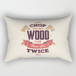 CHOP YOUR OWN WOOD IT WILL WARM YOU TWICE Rectangular Pillow