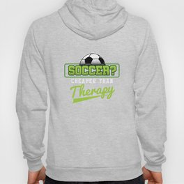 Soccer Cheaper Than Therapy Funny Footballer Football Players Goalie Rugby Team Sports Gift Hoody