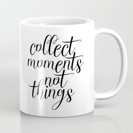 Collect Moments Not Things, Inspirational Quote, Motivational Quote Coffee Mug