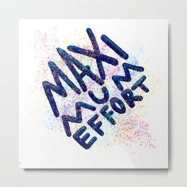 Maximum Effort Metal Print